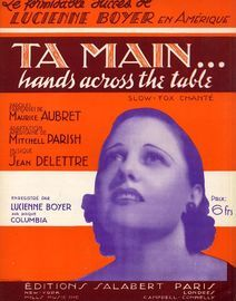 Ta Main...(Hands across the table - Le formidable succes de Lucienne Boyer en Amerique - Slow fox trot chante - For Piano and Voice - French Edition