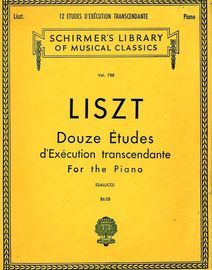 12 Etudes d\'Execution transcendante - For the Piano - Schirmers library of Musical Classics - Vol. 788
