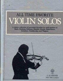All Time Favorite Violin Solos - A Choice Collection of Perennial Favourites by such Masters as Bach, Brahms, Debussy, Handel, Haydn, Saint-Saens, Sch