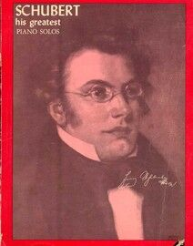 Schubert - His greatest Piano Solos - A Comprehensive Collection of his Greatest Piano Solos