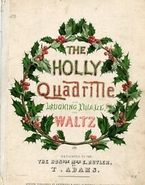 The Holly Quadrille (With Laughing Finale and Waltz), dedicated to the Honourable Mrs E Butler
