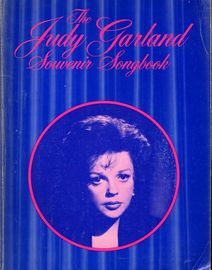 The Judy Garland Souvenir Songbook - Movies, Songs, In Concert and Judy's Family Songs including many Pictures