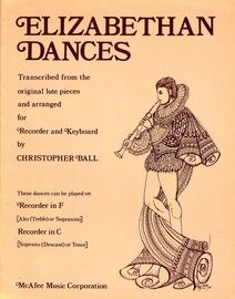 Elizabethan Dances - Transcribed from the Original Lute Pieces and Arranged for Recorder and Keyboard - Pieces Can be Played on Recorder in F or Recor