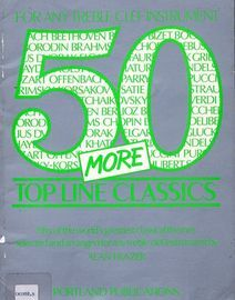 50 More Topline Classics - Fifty of the world's greatest classical themes selected and arranged for any treble clef instrument