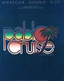 Whatcha Gonna Do - Recorded by Pablo Cruise