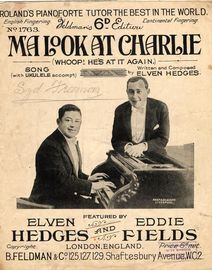 Ma Look at Charlie (Whoop! He's At It Again) - Song with Ukulele accompt. - Feldman's 6d Edition No. 1763 - Featured by Elven Hedges and Eddie Fields