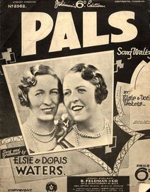 Pals - Song Waltz - Sung and Broadcast by Elsie and Doris Waters - For Piano and Voice with Ukulele chord symbols - Feldman's 6d edition No. 2362