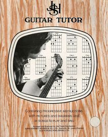 Guitar Tutor - Containing Progressive Instructions with Pictures and Diagrams and 38 Songs to Play and Sing