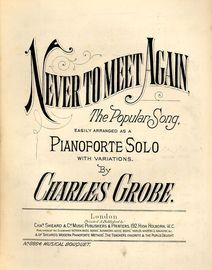 Never to Meet Again - The Popular Song - Easily arranged as a Pianoforte Solo with variaitions - Musical Bouquet No. 8854