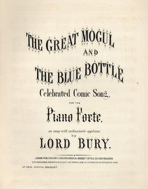 The Great Mogul and The Blue Bottle - Celebrated Comic Song for the Piano Forte - As sung with enthusiastic applause by Lord Bury - Musical Bouquet No