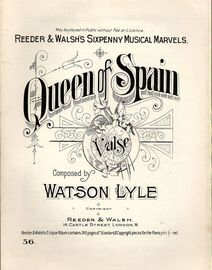 Queen of Spain - Valse for Pianoforte - Reeder & Walsh's Sixpenny Musical Marvels Edition No. 56
