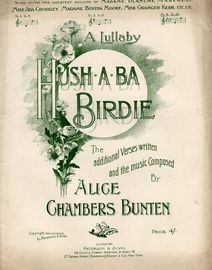 Hush A Ba Birdie - As sung with the greatest success by madame Blanche Marchesi, Miss ADa Crossley, Madame Bertha Moore and Miss Grainger Kerr etc. -