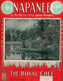 Napanee or My Pretty Little Indian Napanee - A Song Founded on actual facts  - As sung in the comic opera success \