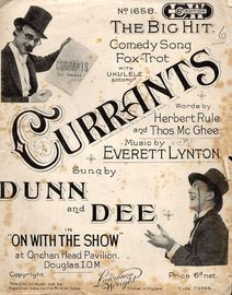 Currants - The Big Hit Comedy Song fox trot - Sung by Dunn and Dee in On with the Show at Onchan Head Pavilion Douglas, I.O.M - For Piano and Voice wi
