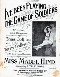 I've been playing the game of Soldiers - Sung with Enormous Success by Miss Mabel Hind assisted by Little Emmie - Lawrence Wright Edition No. 174