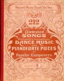 Record Music Book - Vol. Two - 212 Celebrated Songs (with Pianoforte Accompaniments), Dance Music and Pianoforte Pieces by Popular Composers