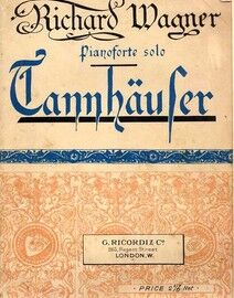 Wagner - Tannhauser - A Romantic Opera in 3 Acts - For Pianoforte Solo - Ricordi's Cheap Edition No. 101287