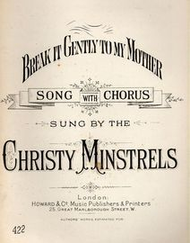 Break it Gently to my Mother - Song with Chorus as sung by the Christy Minstrels - Howard & Co No. 422