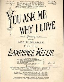 You ask me why I love - Song - In the key of F major for high voice - As sung by Lucille Saunders, Margaret Dunk & Hayden Coffin