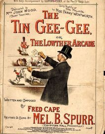 The Tin Gee Gee or The Lowther Arcade - As sung by Mel. B. Spurr - Dedicated to mrs John Wood (Court Theatre) - Sung Nightly at The Palace by Miss Fan
