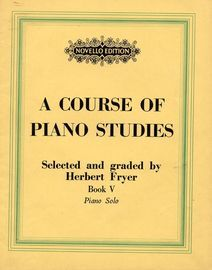 A Course of Piano Studies - Selected and Graded by Herbert Fryer - Book 5 of 9 - Intermediate