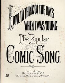 I Love to think of the days when I was young - The Popular Comic Song - Howard and Co. edition No. 313