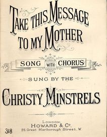 Take this message to my mother - Song with Chorus as sung by the Christy Minstrels