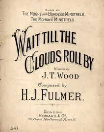 Wait till the Clouds Roll By - Sung by The Moore and Burgess Minstrels and The Mohawk Minstrels - Howard and Co edition No. 547