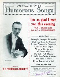 Im so glad I met you this evening - Francis and Days Humorous Songs series - Sung by T. C. Sterndale-Bennett - For Piano and Voice