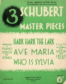 3 Schubert Master Pieces - Arranged as Piano Solos or Songs, with Violin and Cello Ad. lib - Banks Sixpenny Edition No. 152