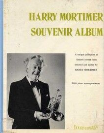 Harry Mortimer Souvenir Album - A Unique Collection of Famous Cornet Solos with Piano Accompaniment - Featuring Harry Mortimer