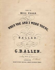 When You and I were Young - Ballad - Sung by Miss Poole - For Voice with Piano Forte accompaniment