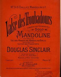 Valse des Troubadours - Composed and arranged as a Solo for the Mandoline - With parts for Second Mandoline, Mandola and Banjo and Accompts. for Guita
