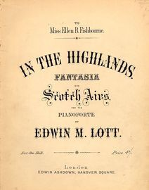 In the Highlands - Fantasia on Scotch Airs - For the Pianoforte - Dedicated to Miss Ellen B. Fishbourne