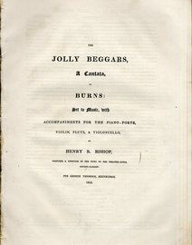 The Jolly Beggars - A Cantata by Burns Set to Music with Accompaniments for the Pianoforte, Violin, Flute & Violincello - For George Thomson