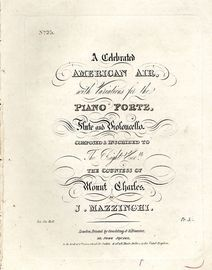 A Celebrated American Air - With Variaitions for the Piano Forte, Flute and Violoncello - Composed and Inscribed to The Right Hon. the Countess of Mou