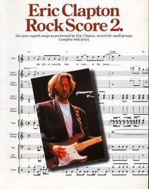 Eric Clapton - Rock Score 2 - Five superb Eric Clapton songs, scored for small groups, complete with lyrics