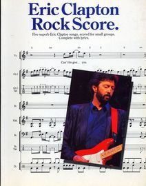 Eric Clapton - Rock Score - Five superb Eric Clapton songs, scored for small groups, complete with lyrics