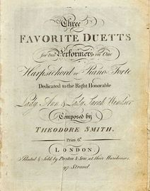 Three Favourite Duetts for two Performers on One Harpsichord or Piano Forte - Dedicated to the Right Honorable Lady Ann & Lady Sarah Windsor