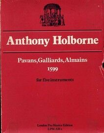 Anthony Holborne - Pavans, Galliards, Almains - 1599 - For Five Instruments