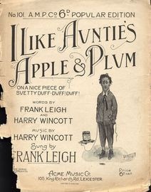 I Like Auntie's Apple and Plum (On a Nice Piece of Suetty Duff! Duff! Duff!) - As sung by Frank Leigh - A.M.P. CO. 6d Popular Edition No. 101
