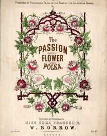 The Passion Flower Polka - For Piano - Fifth Edition Performed at Buckingham Palace by the Band of the Coldstream Guards - Dedicated by Permission to