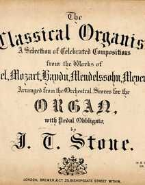 The Classical Organist - A Selection of Celebrated Compositions - Arranged from the Orchestral scores for the Organ, with pedal obbligato