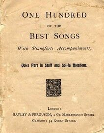 One Hundred of the Best Songs - With Pianoforte Accompaniments - Voice Part in Staff and Sol fa Notations - (Songs from turn of the 20th Century)