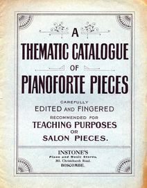 A Thematic Catalogue of Pianoforte Pieces - Carefully Edited and Fingered recommended for Teaching Purposes or Salon Pieces