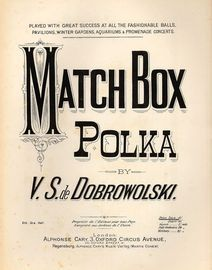 Match Box Polka - For Piano Solo - Played with great Success at all the Fashionable Balls, pavilions, Winter gardens, Aquariums and Promenade Concerts
