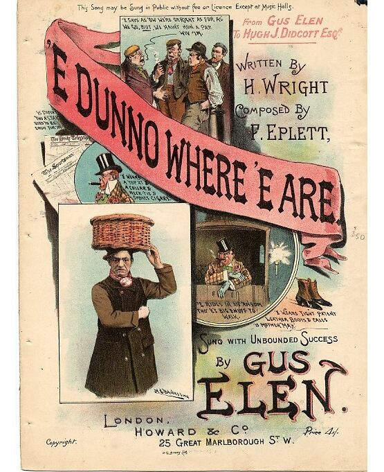4925 | 'E Dunno Where 'E Are - Song sung with unbounded success by Gus Elen, dedicated to Hugh J Didcott Esq.