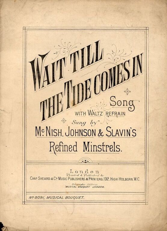 7843 | Wait till the Tide comes in - Song with Waltz refrain - For Piano and Voice - Sung bt Mcnish, Johnson and Slavin's Refined Minstrels - Musical Bouquet
