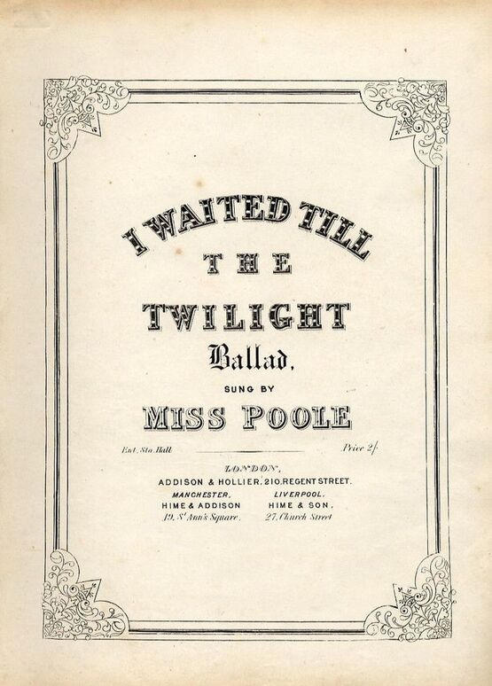 8637 | I waited till the Twilight - Ballad - Sung by Miss poole - For Voive with Piano accompaniment