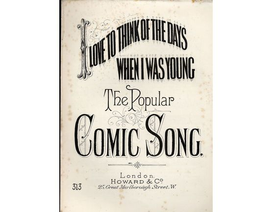 8074 | I Love to think of the days when I was young - The Popular Comic Song - Howard and Co. edition No. 313